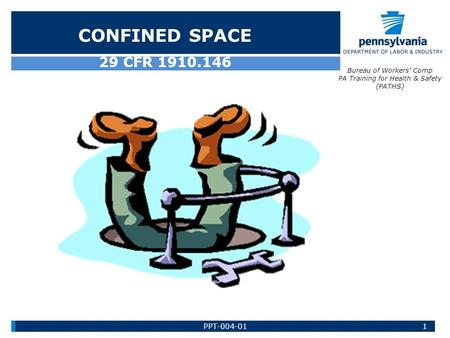 29 CFR 1910.146 CONFINED SPACE Bureau of Workers' Comp PA Training for Health & Safety (PATHS) 1PPT-004-01.