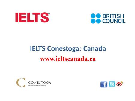 IELTS Conestoga: Canada www.ieltscanada.ca. What is IELTS  IELTS is the International English Language Testing System  It is the world's most popular.