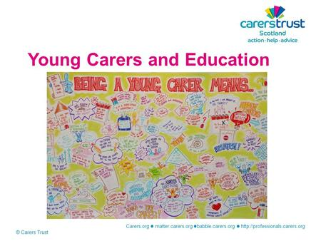 Carers.org matter.carers.org babble.carers.org  © Carers Trust Young Carers and Education.