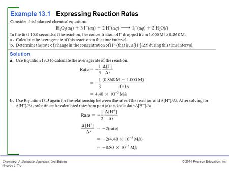 © 2014 Pearson Education, Inc. Chemistry: A Molecular Approach, 3rd Edition Nivaldo J. Tro Example 13.1Expressing Reaction Rates a.Use Equation 13.5 to.