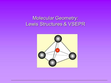 Molecular Geometry: Lewis Structures & VSEPR. Our Goal… To determine the shape and polarity of a molecule using Lewis structures.
