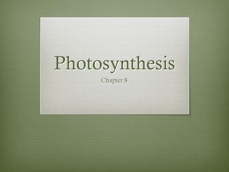 Photosynthesis Chapter 8. Energy and Life Chapter 8.1.