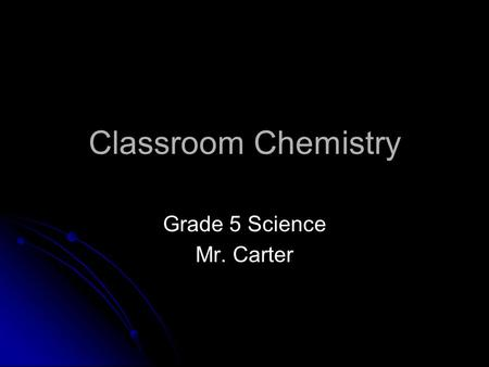 Classroom Chemistry Grade 5 Science Mr. Carter. Student Learner Expectations ● I can recognize and identify examples of mixtures. ● I can apply and evaluate.