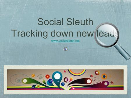 Social Sleuth Tracking down new leads www.socialsleuth.net www.socialsleuth.net.