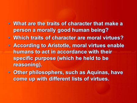 What are the traits of character that make a person a morally good human being? Which traits of character are moral virtues? According to Aristotle, moral.