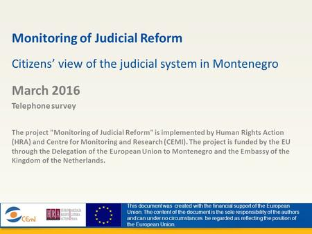 Monitoring of Judicial Reform Citizens' view of the judicial system in Montenegro March 2016 Telephone survey The project Monitoring of Judicial Reform