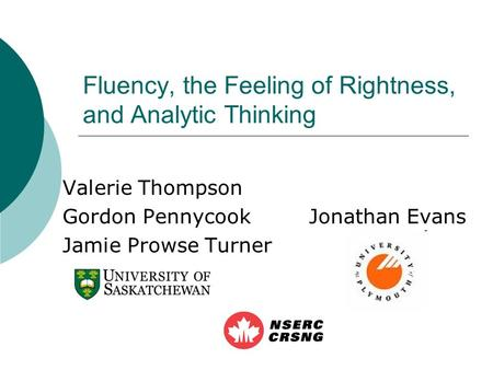 Fluency, the Feeling of Rightness, and Analytic Thinking Valerie Thompson Gordon Pennycook Jonathan Evans Jamie Prowse Turner.