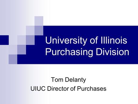 University of Illinois Purchasing Division Tom Delanty UIUC Director of Purchases.