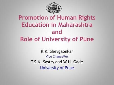 R.K. Shevgaonkar Vice Chancellor T.S.N. Sastry and W.N. Gade University of Pune.