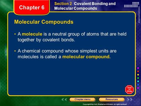 Copyright © by Holt, Rinehart and Winston. All rights reserved. ResourcesChapter menu Molecular Compounds A molecule is a neutral group of atoms that.