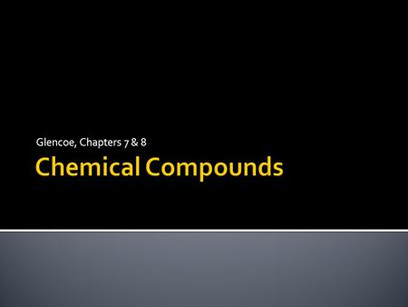 Glencoe, Chapters 7 & 8. Chemical compound - a substance formed when two or more kinds of elements chemically combine (bond together). Compounds can be.