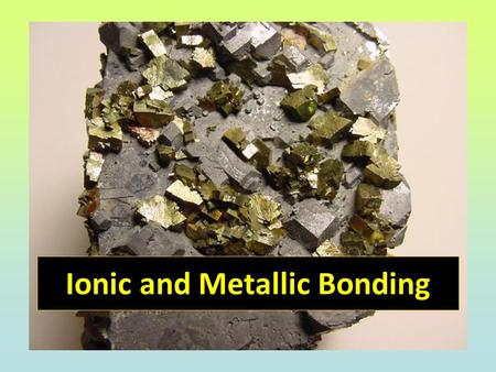 Ionic and Metallic Bonding. Objectives Be able to determine the number of valence electrons for an element. Be able to determine the charge on an ion.