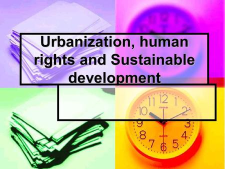 Urbanization, human rights and Sustainable development.