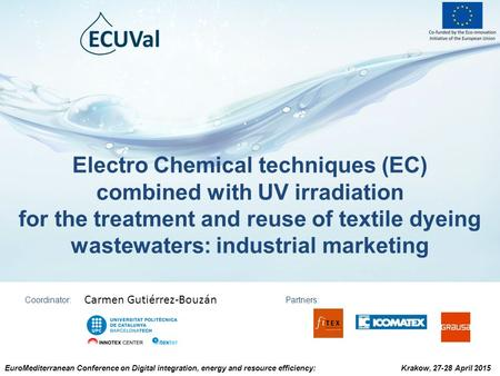 Electro Chemical techniques (EC) combined with UV irradiation for the treatment and reuse of textile dyeing wastewaters: industrial marketing Coordinator: