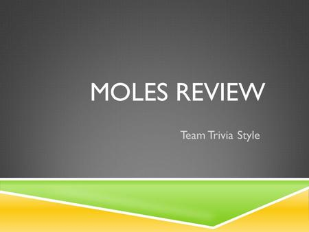 MOLES REVIEW Team Trivia Style. GRAMS TO MOLES 1.How many moles are in 35.0 grams of carbon dioxide, CO 2 ?