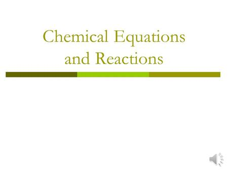 Chemical Equations and Reactions Describing Chemical Reactions  Chemical Reaction – process by which one or more substances are changed into one or.