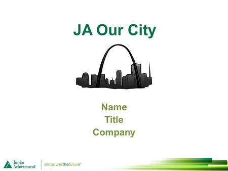 JA Our City Name Title Company. Session 1 Our city: A Place Where People Live, Work, and Play 1.
