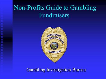 Non-Profits Guide to Gambling Fundraisers Gambling Investigation Bureau.