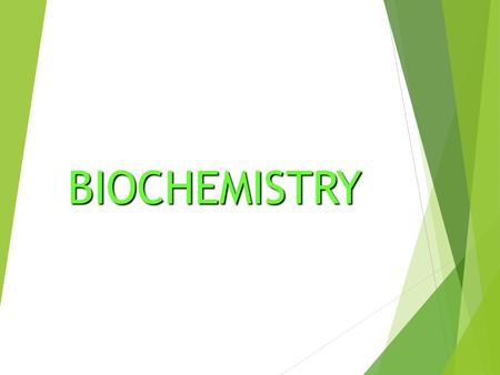 BIOCHEMISTRY. CHEMISTRY OF LIFE  Elements: simplest form of a substance - cannot be broken down any further without changing what it is  Atom: the actual.