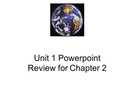 Unit 1 Powerpoint Review for Chapter 2. What Is Science? Science is a pursuit of knowledge about how the world works Scientific data is collected by making.