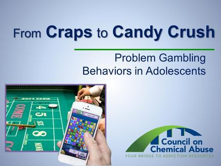 From Craps to Candy Crush Problem Gambling Behaviors in Adolescents.