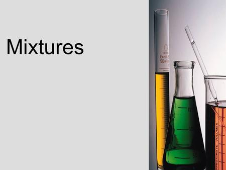 Mixtures. What Is A Mixture? A mixture is the physical combination of 2 or more substances It is important to understand that a mixture is not chemically.