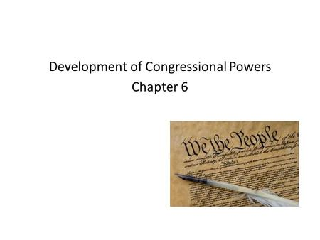 Development of Congressional Powers Chapter 6. Constitutional Powers Sec. 1.