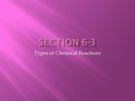 Types of Chemical Reactions.  There are 4 types of chemical reactions. 1. Synthesis Reaction 2. Decomposition Reaction 3. Single Replacement Reaction.