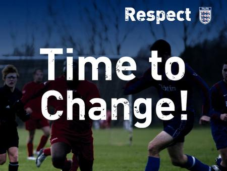 Lose Respect. Lose the game. Response to largest ever football consultation involving 37,000 stakeholders Abuse towards referees and sideline behaviour.