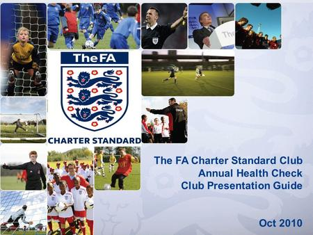 The FA Charter Standard Club Annual Health Check Club Presentation Guide Oct 2010.