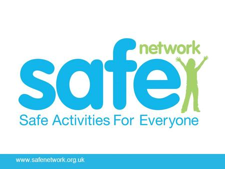 Www.safenetwork.org.uk. Key Themes for `Safeguarders' Front and centre of our 24/7 media world Growing expectations that all organisations will be have.