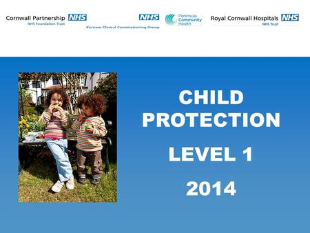 CHILD PROTECTION LEVEL 1 2014. To increase participants' awareness of the key aspects of child maltreatment To feel more confident in where to go and.