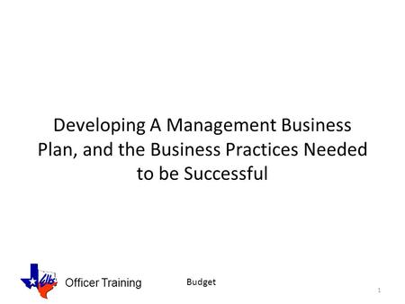 Officer Training Budget Developing A Management Business Plan, and the Business Practices Needed to be Successful 1.