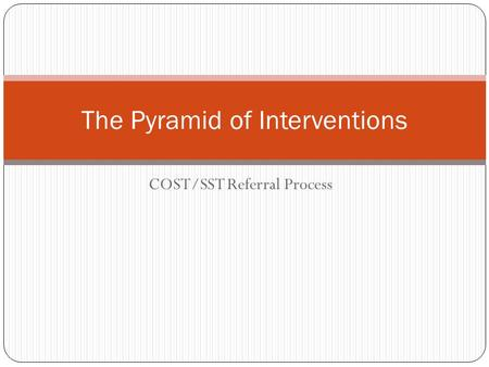 COST/SST Referral Process The Pyramid of Interventions.