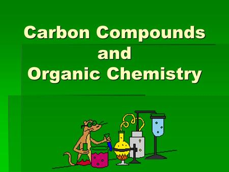 Carbon Compounds and Organic Chemistry. The Chemistry of Carbon  Whole branch of chemistry dedicated to carbon compounds- Organic chemistry  Carbon.