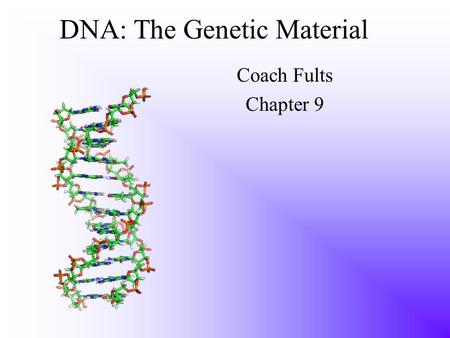 DNA: The Genetic Material Coach Fults Chapter 9. Transformation Mendel's work answered why we resemble our parents But what are those genes made of?