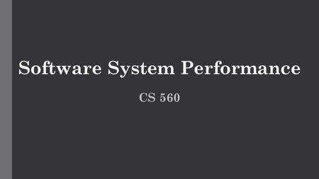 Software System Performance CS 560. Performance of computer systems In most computer systems:  The cost of people (development) is much greater than.