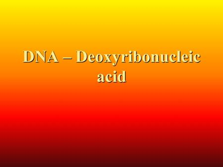 DNA – Deoxyribonucleic acid. Importance of DNA DNA is the nucleic acid molecule that governs the processes of heredity of all plants and animal cells.