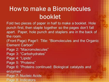 How to make a Biomolecules booklet Fold two pieces of paper in half to make a booklet. Hole punch first, then staple together so the pages don't fall apart.