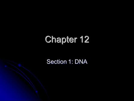 Chapter 12 Section 1: DNA. Objective Describe the experiments and research that lead to the discovery of DNA as the genetic material and the structure.