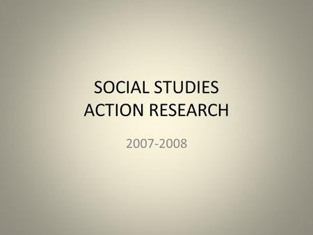 SOCIAL STUDIES ACTION RESEARCH 2007-2008. 6 TH GRADE INDIVIDUAL GOAL: DOES USING CHILDREN'S LITERATURE IMPROVE STUDENT UNDERSTANDING IN ECONOMIC?