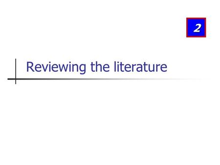 2 Reviewing the literature. Learning Objectives After studying this chapter, you should be able to understand:  What is meant by literature review? 