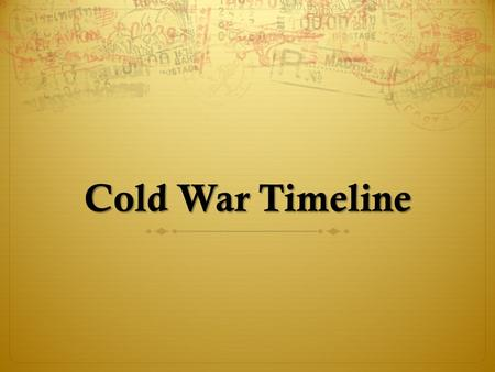 Cold War Timeline Discuss  Review presentations notes & Options in Brief  Discuss with your group…  What do you think the US should do?  What are.