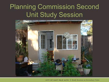 Planning Commission Second Unit Study Session. Tonight's Conversation Project Background (10 minutes) Community Process (10 minutes) Council Direction—Ord.