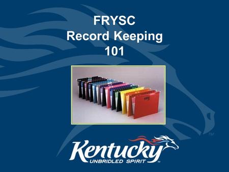 FRYSC Record Keeping 101. Cabinet for Health and Family Services Documentation regarding services provided, referrals made and outcomes achieved must.
