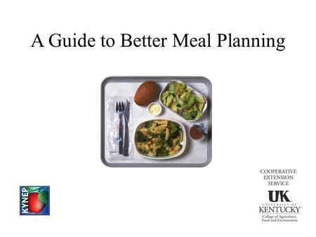 A Guide to Better Meal Planning. Planning Meals Improve nutrition Increase appeal Include variety Reduce waste Save money Enjoy family time.