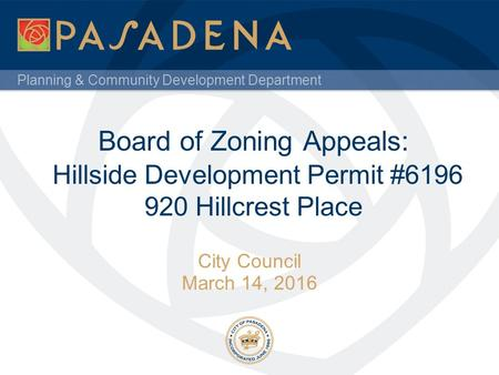 Planning & Community Development Department Board of Zoning Appeals: Hillside Development Permit #6196 920 Hillcrest Place City Council March 14, 2016.