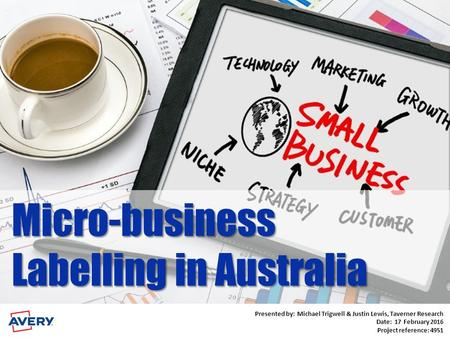 Micro-business Labelling in Australia Presented by: Michael Trigwell, Taverner Research Date: 08 February 2011 Presented by: Michael Trigwell & Justin.
