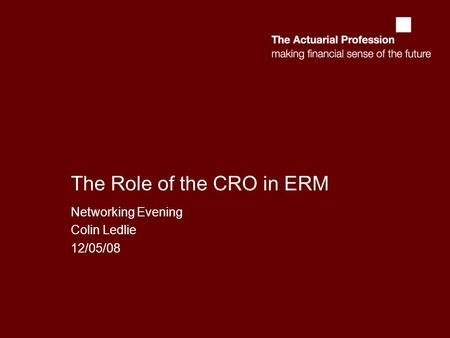 The Role of the CRO in ERM Networking Evening Colin Ledlie 12/05/08.