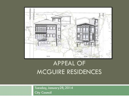 APPEAL OF MCGUIRE RESIDENCES Tuesday, January28, 2014 City Council.